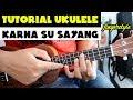 TUTORIAL UKULELE KARNA SU SAYANG |  FINGERSTYLE!!