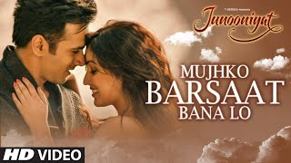 Mujhko Barsaat Bana Lo | JUNOONIYAT  Song Video