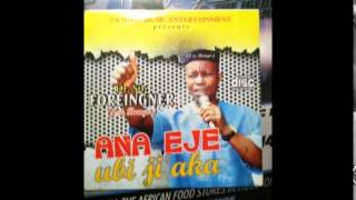 Ana Eje  Ube Ji Aka By Dr.Sir. Foreigner