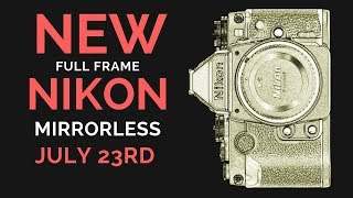 TWO Nikon Mirrorless Full Frame Cameras July 23rd