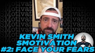 KEVIN SMITH SMOTIVATION #2: FACE YOUR FEARS