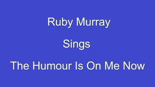 The Humour Is On Me Now + On Screen Lyrics ----- Ruby Murray