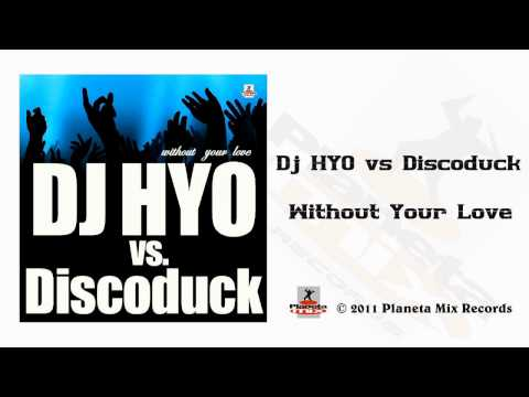 Dj HYO vs Discoduck - Without Your Love (Dj HYO Radio Edit)