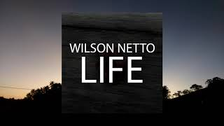 Wilson Netto - Life (OUT NOW)