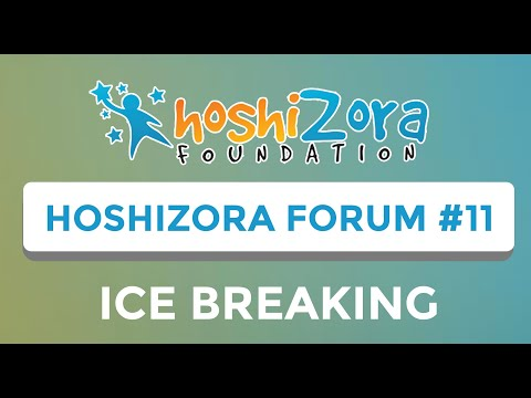 The hoshiZora Foundation Forum 11 | Ice Breaking