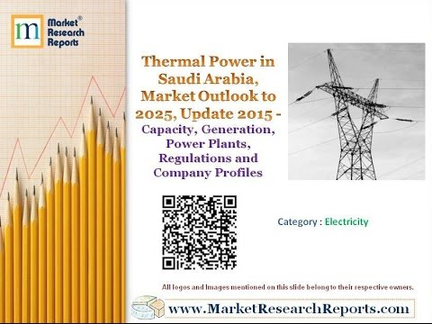 Thermal Power in Saudi Arabia, Market Outlook to 2025, Update 2015