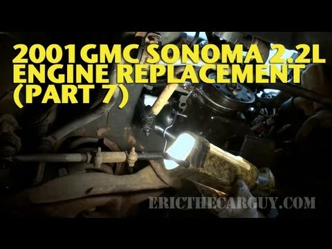 2001 GMC Sonoma 2.2L Engine Replacement (Part 7) -EricTheCarGuy