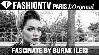 Fascinate by Burak Ileri | FashionTV