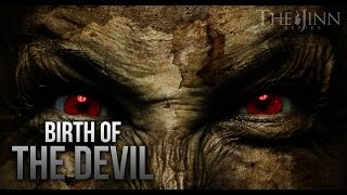 Video: Birth of the Devil and Satan - Jinn Series