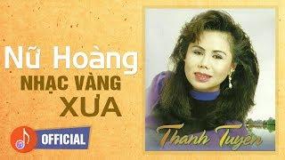 Thanh Tuyền - Nữ Hoàng Nhạc Vàng Xưa Hải Ngoại | Tiếng Hát Xé Lòng Bao Con Tim Người Hâm Mộ Một Thời