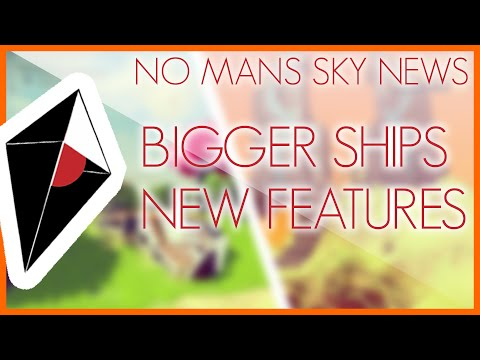 No Man's Sky News: Bigger Ships, New Features.
