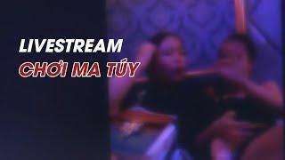 Buồn đời, nữ tiếp viên vừa chơi ma túy vừa livestream trên mạng