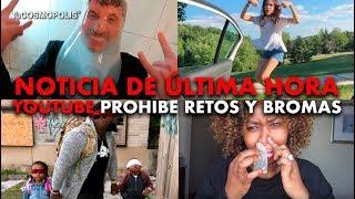 NOTICIA DE ÚLTIMA HORA YOUTUBE PROHÍBE LOS VIDEOS DE BROMAS Y RETOS