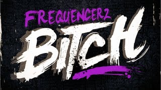 Frequencerz - Bitch (Official Preview)