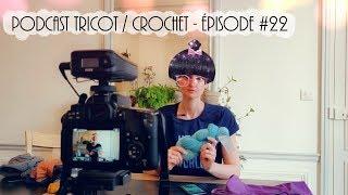 Podcast tricot / crochet - Episode #22 - Celle qui part en vacances