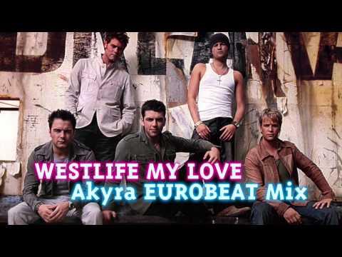 WESTLIFE - My Love - Akyra EUROBEAT Mix -