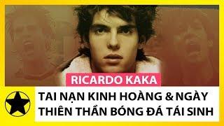 Ricardo Kaka – Tai Nạn Kinh Hoàng & Ngày Thiên Thần Bóng Đá Tái Sinh