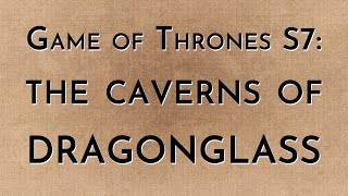 Game of Thrones: S7 - The Caverns of Dragonglass w/ LmL