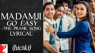 Lyrical: Madamji Go Easy Hichki | Rani Mukerji | Raj Shekhar | David Klyton | Jasleen Royal