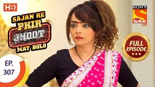 Sajan Re Phir Jhoot Mat Bolo - Ep 307 - Full Episode - 31st July, 2018