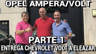 OPEL AMPERA ENTREGA CHEVROLET VOLT A ELEAZAR PARTE 1