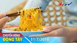 Mì ăn liền có gây ung thư? | CHUYỂN ĐỘNG ĐÔNG TÂY - 31/7/2018