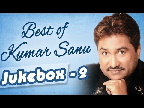 Best Of Kumar Sanu - Jukebox 2 - Top 10  Kumar Sanu Songs