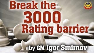 Break the 3000 Rating barrier by GM Igor Smirnov