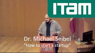 "Dr. Michael Seibel ""How to start a startup"""