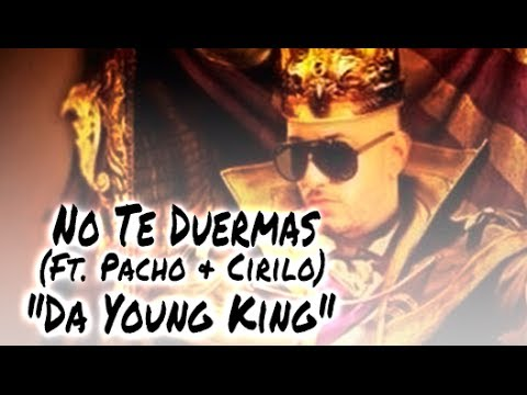 NO TE DUERMAS | 'DA YOUNG KING' | ELIO 'MAFIABOY' FT. PACHO Y CIRILO