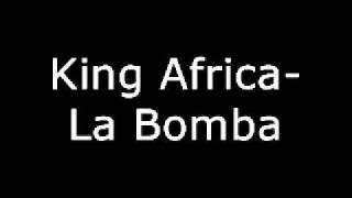 King Africa-La Bomba (lyrics on description)