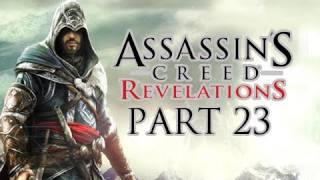 Assassin's Creed Revelations Walkthrough - Part 23 Let's Play HD (ACR Gameplay & Commentary)