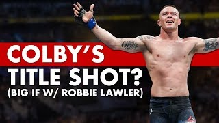 Can Colby Covington Finally Get A Title Shot If He Beats Robbie Lawler?