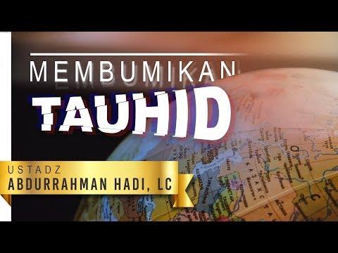 Kajian Islam: Membumikan Tauhid - Ustadz Abdurrahman Hadi, Lc