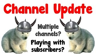 Channel update: Multiple channels? Playing with subscribers?