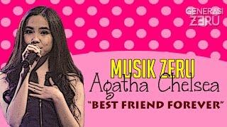 Agatha Chelsea - Best Friend Forever - Musik Zeru