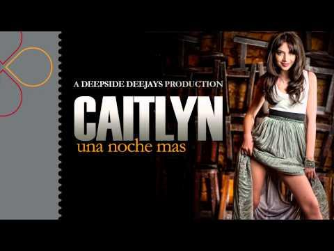 Sonerie telefon » Caitlyn – Una Noche Mas [A Deepside Deejays Production]