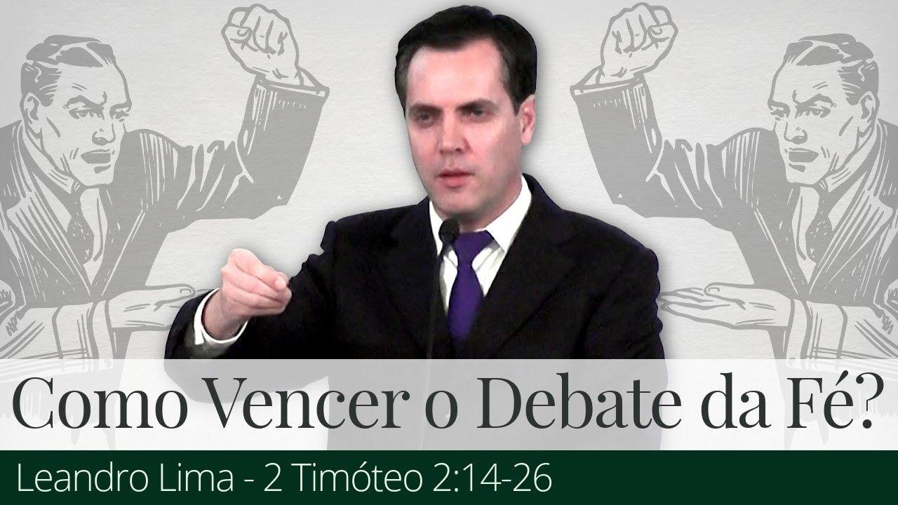 Como Vencer o Debate da Fé? - Leandro Lima