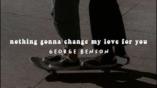 Download lagu nothing's gonna change my love for you - george benson ( 𝚜𝚕𝚘𝚠𝚎𝚍 ) with lyrics || song tiktok ࿐