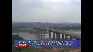Lao NEWS on LNTV: Laos-Myanmar Friendship Bridge officially opens.11/5/2015