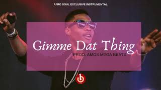 """""""GIMME DAT THING"""" AFRO SOUL   WIZKID TYPE BEAT"""