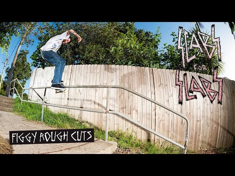 SCABS FOR SLABS: FIGGY ROUGH CUTS
