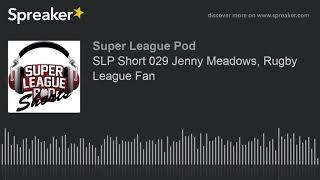 SLP Short 029 Jenny Meadows, Rugby League Fan (part 2 of 2)
