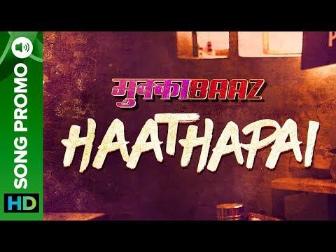 Haathapai (Song Promo) | Mukkabaaz | Vineet Ku. Singh