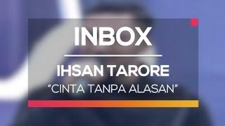 Ihsan Tarore - Cinta Tanpa Alasan Inbox Spesial Liburan