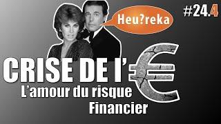 [REUPLOAD] La crise de l'€ part 04 : l'amour du risque - Heu?reka #24-4