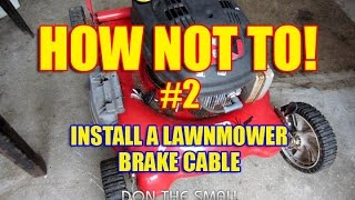 How Not To! #2 - Install A Lawnmower Brake Cable