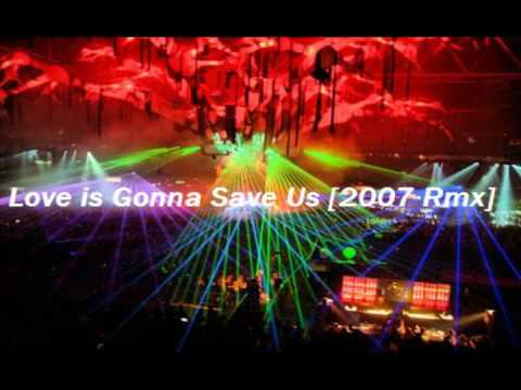 Love is Gonna Save Us [2007 Rmx] - Benny Benassi Pres. The Biz