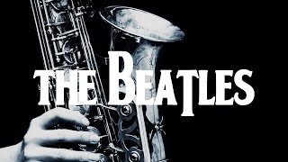 Download Lagu Smooth Jazz Beatles | Instrumental Covers of Popular Beatles Songs on Saxophone Gratis STAFABAND