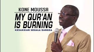 """Qur'an-ku Terbakar Sendiri""   Kone Moussa"